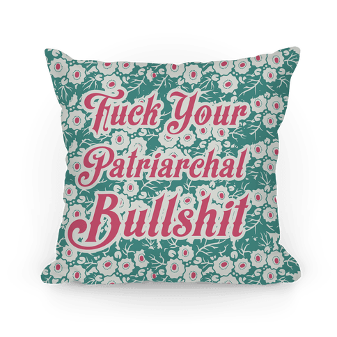 F*** Your Patriarchal Bullshit Pillow