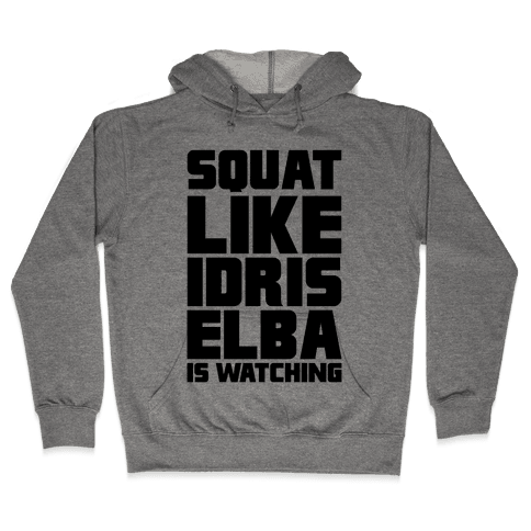 Squat Like Idris Elba Is Watching Hooded Sweatshirt