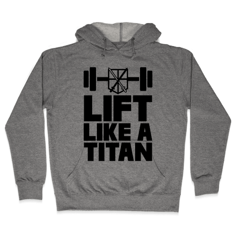 Lift Like A Titan Hooded Sweatshirt