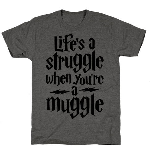 Life's A Struggle When You're A Muggle Mens T-Shirt