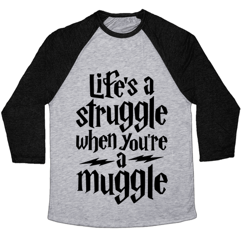 Life's A Struggle When You're A Muggle Baseball Tee