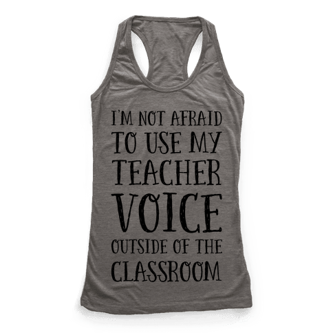 I'm Not Afraid to Use My Teacher Voice outside of the Classroom Racerback Tank Top