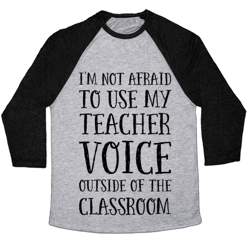 I'm Not Afraid to Use My Teacher Voice outside of the Classroom Baseball Tee