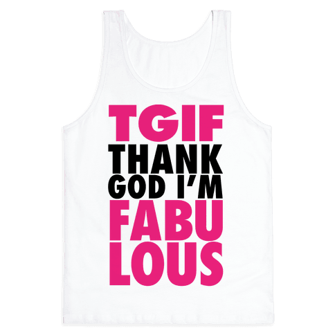 TGIF: Thank God I'm Fabulous Tank Top