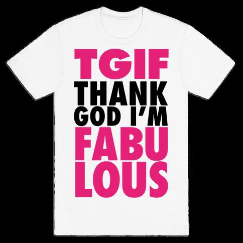 TGIF: Thank God I'm Fabulous Mens T-Shirt