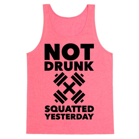 Not Drunk Squatted Yesterday Tank Top