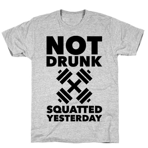 Not Drunk Squatted Yesterday T-Shirt