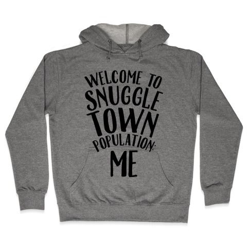 Welcome to Snuggle Town, Population: Me Hooded Sweatshirt