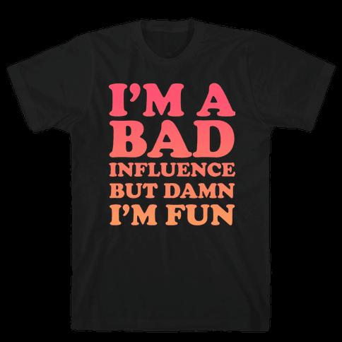 Bad Influence Mens/Unisex T-Shirt