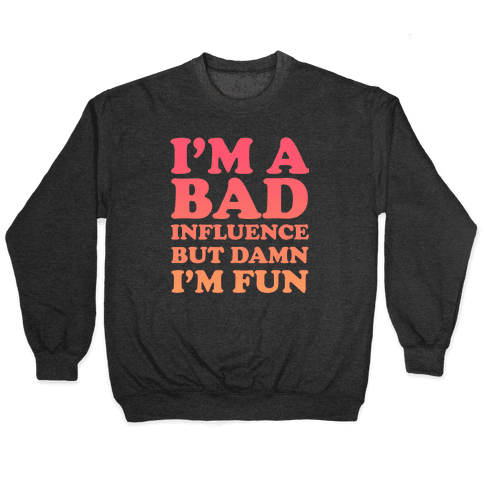 Bad Influence Pullover