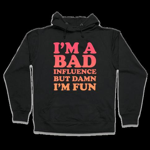 Bad Influence Hooded Sweatshirt