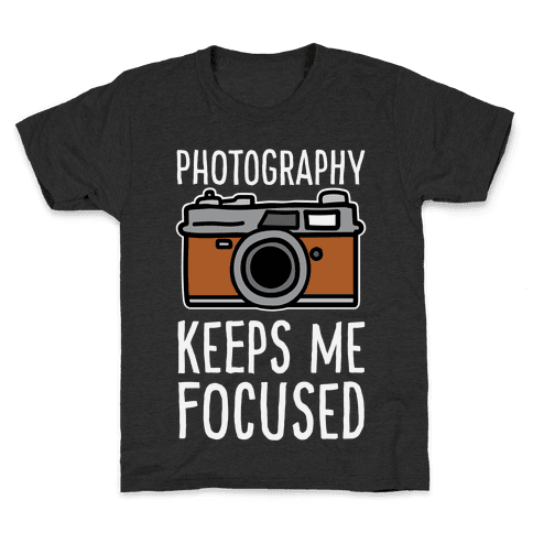 Photography Keeps Me Focused Kids T-Shirt