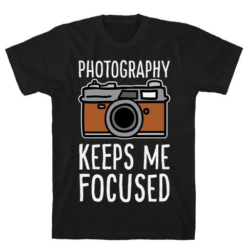 Photography Keeps Me Focused Mens T-Shirt