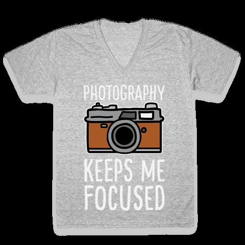 Photography Keeps Me Focused V-Neck Tee Shirt