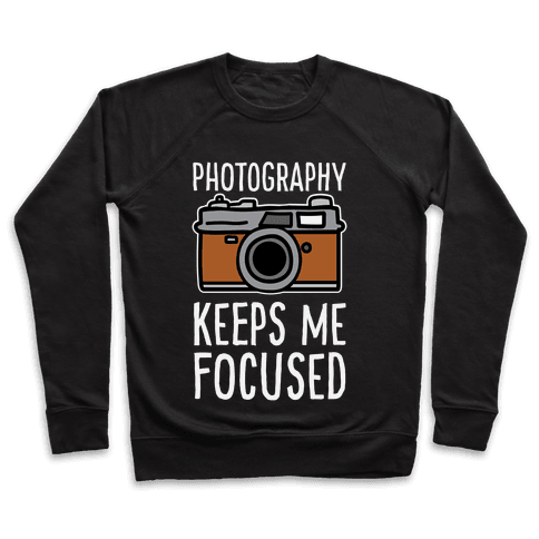 Photography Keeps Me Focused Pullover