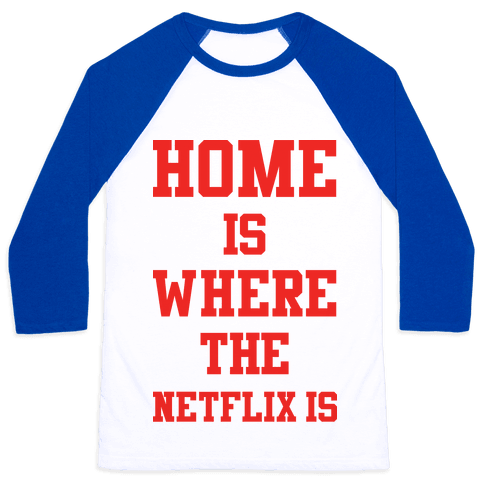 Home is Where the Netflix is Baseball Tee