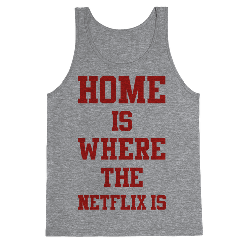 Home is Where the Netflix is Tank Top