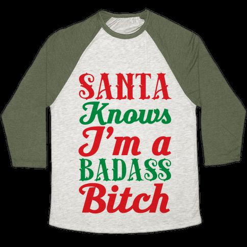 Santa Knows I'm A Badass Bitch Baseball Tee
