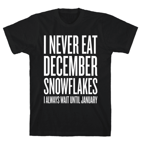 I Never Eat December Snowflakes Mens T-Shirt