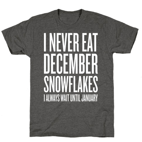 I Never Eat December Snowflakes T-Shirt