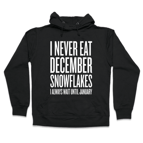 I Never Eat December Snowflakes Hooded Sweatshirt
