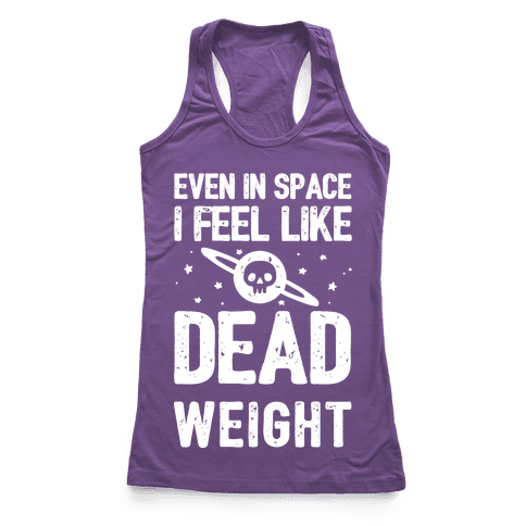 Even In Space I'm Dead Weight Racerback Tank Top
