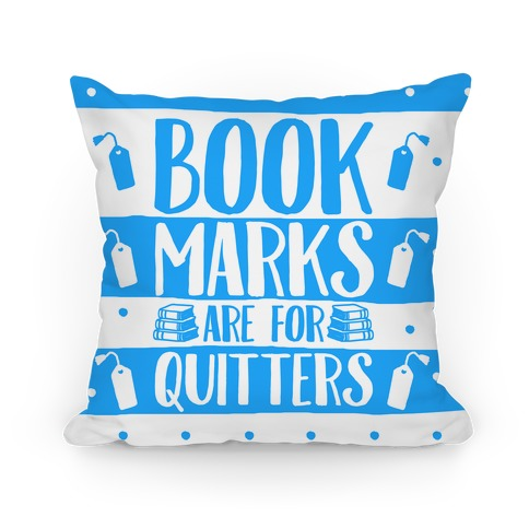 Bookmarks Are For Quitters Pillow