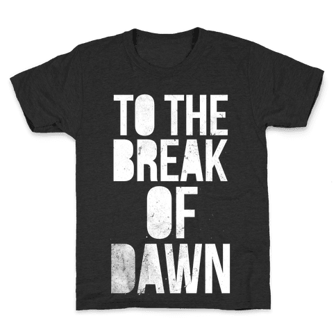 To the Break of Dawn Kids T-Shirt