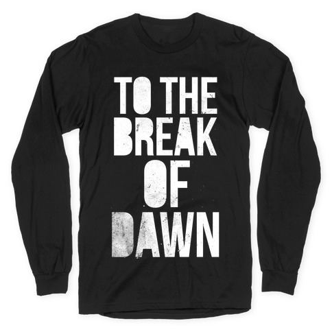 To the Break of Dawn Long Sleeve T-Shirt