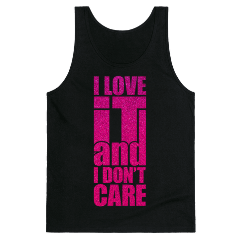 I Love It and I Don't Care Tank Top