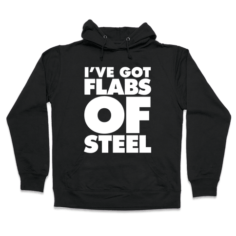 I've Got Flabs Of Steel Hooded Sweatshirt