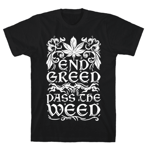 End Greed Pass The Weed Mens T-Shirt