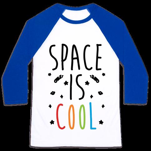 Space Is Cool Baseball Tee