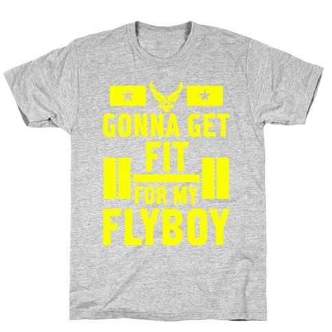 Getting Fit For My Flyboy T-Shirt