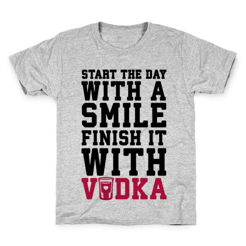 Start The Day With A Smile Finish It With Vodka Kids T-Shirt