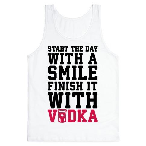 Start The Day With A Smile Finish It With Vodka Tank Top