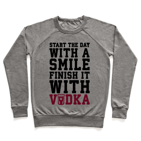 Start The Day With A Smile Finish It With Vodka Pullover