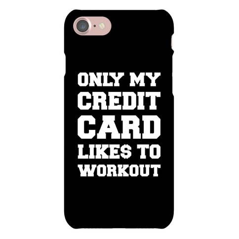 Only My Credit Card Likes To Workout Phone Case