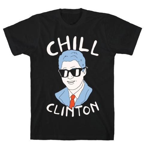 Chill Clinton T-Shirt