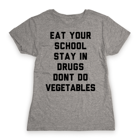 Eat Your School and Stay in Drugs, Bad Advice Womens T-Shirt