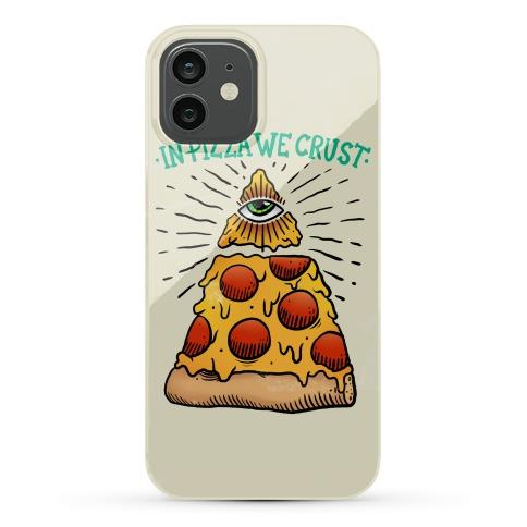 In Pizza We Crust Phone Case