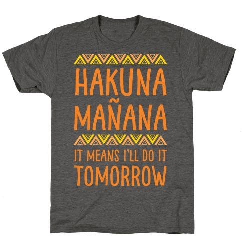 Hakuna Manana It Means I'll Do It Tomorrow T-Shirt