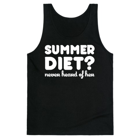 Summer Diet? Never Hear Of Her Tank Top