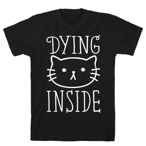 Dying Inside Mens T-Shirt