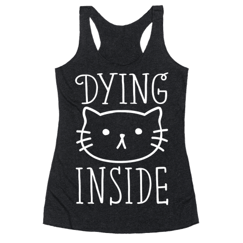 Dying Inside Racerback Tank Top