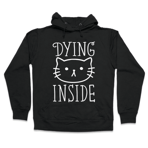 Dying Inside Hooded Sweatshirt