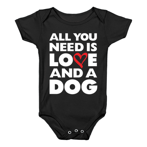 All You Need Is Love And A Dog Baby Onesy