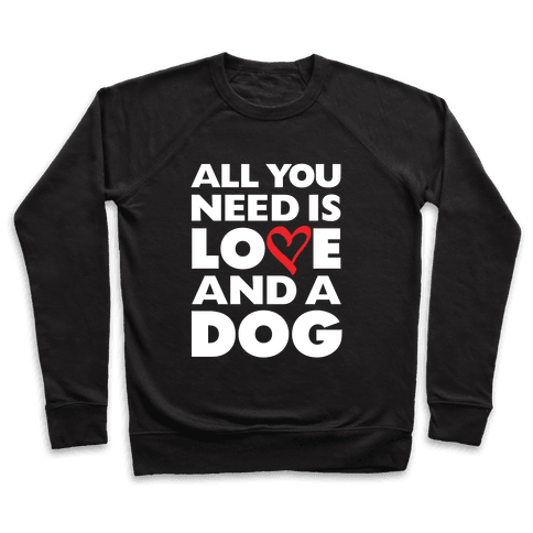 All You Need Is Love And A Dog Pullover