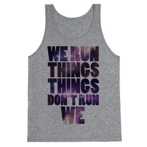 We Run Things, Things Don't Run We Tank Top