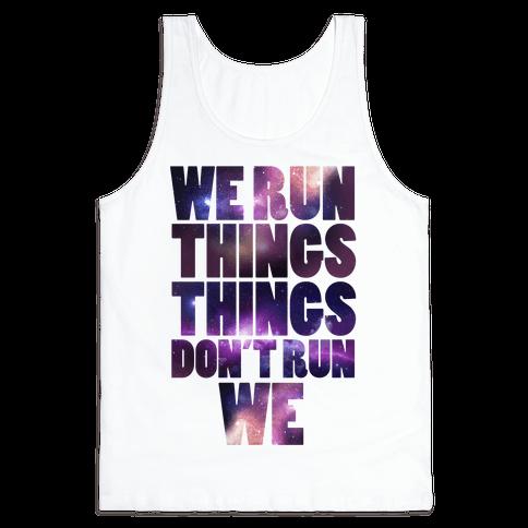 We Run Things, Things Don't Run We Tank Top